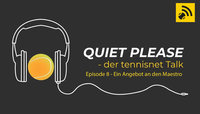 Quiet, please - der tennisnet-Podcast - Episode 8