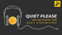 Quiet, please - der tennisnet-Podcast - Episode 12